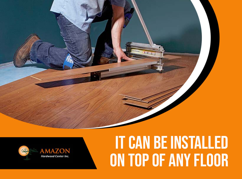 It Can Be Installed on Top of Any Floor