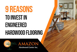 2020 update on 9 Advantages of Engineered Hardwood Flooring