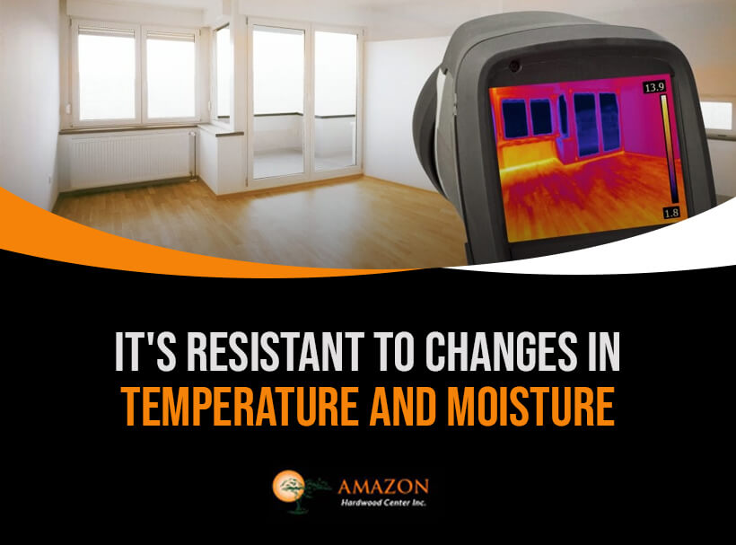 It's Resistant to Changes in Temperature and Moisture