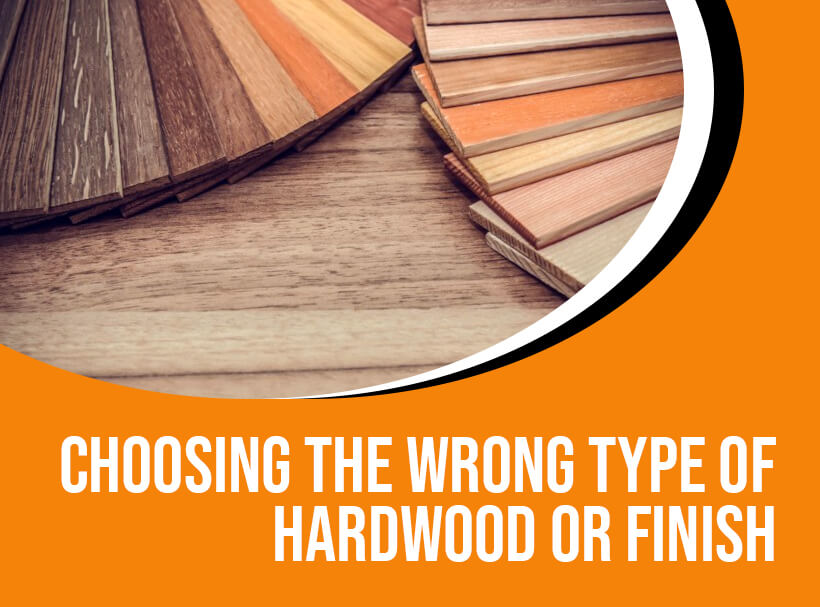 Choosing the Wrong Type of Hardwood or Finish