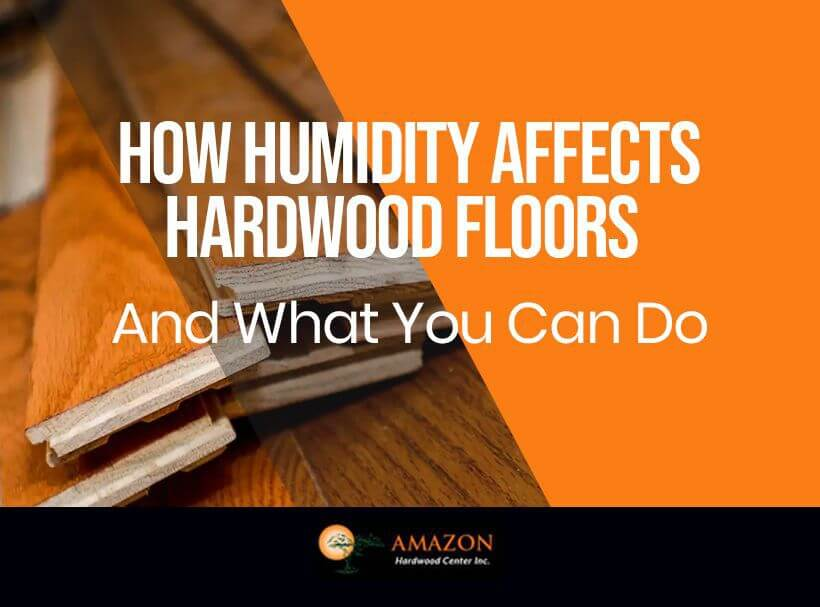Effects of Humidity on Hardwood Flooring