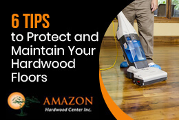 6 Tips to Protect and Maintain Your Hardwood Floors