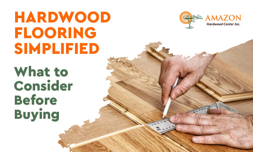 Hardwood Flooring Simplified What to Consider Before Buying