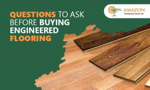 Questions to Ask Before Buying Engineered Flooring