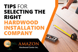 Tips for Selecting the Right Hardwood Installation Company